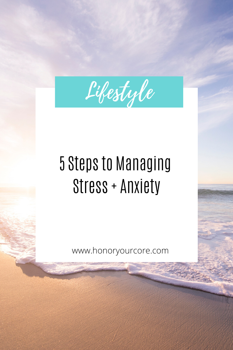 5 Steps to Manage Stress + Anxiety
